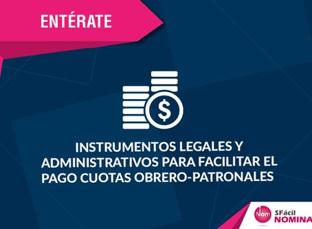 Instrumentos legales y administrativos para facilitar el pago de Cuotas Obrero-Patronales