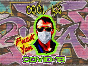 F*ck You COVID 19! Cool Ass Sings What We've All Been Thinking