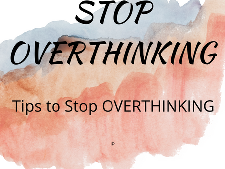 How to Stop Overthinking | Tips and Practices