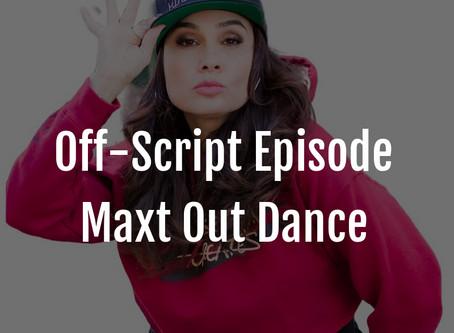 Off-Script Episode: Maxt Out Dance