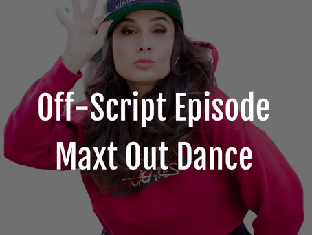 Off-Script Episode: Maxt Out Dance