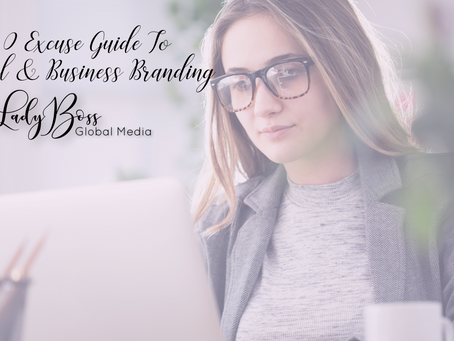 The 0 Excuse Guide To Personal And Business Branding!