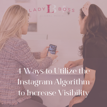 4 Ways to Utilize the Instagram Algorithm to Increase Visibility