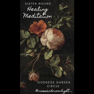 Sister Wound Healing Meditation