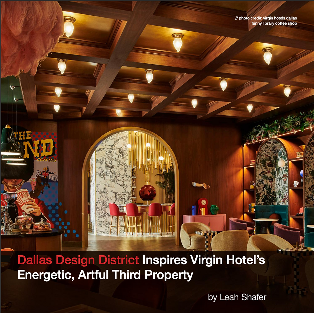 The Dallas Design District has its first hotel, Virgin Hotels Dallas, which positions the district, adjacent to downtown Dallas, to play a more integral role in the overall area's experience.