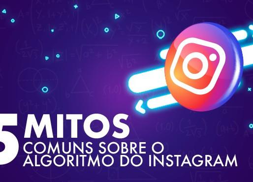 5 mitos comuns sobre o algoritmo do Instagram