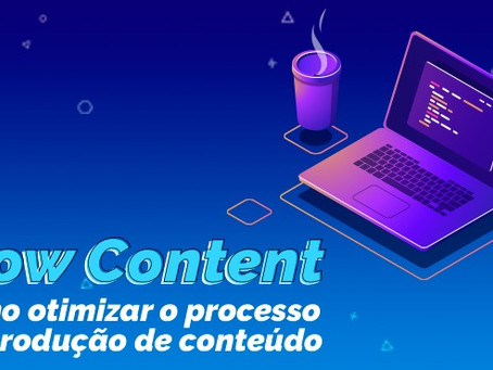Slow Content: como otimizar o processo de produção de conteúdo
