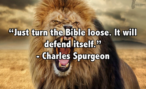 Turn the bible loose, it will defend itself