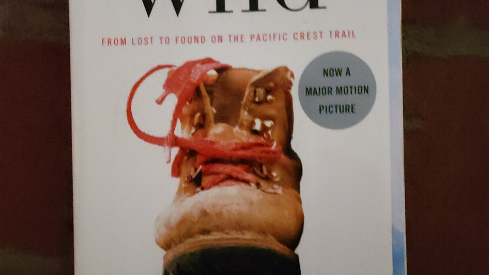 wild: From Lost to Found on the Pacific Crest Trail by Cheryl Strayed