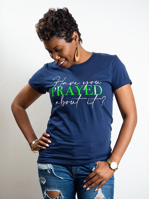 Have You Prayed About It? T-Shirt (Navy)