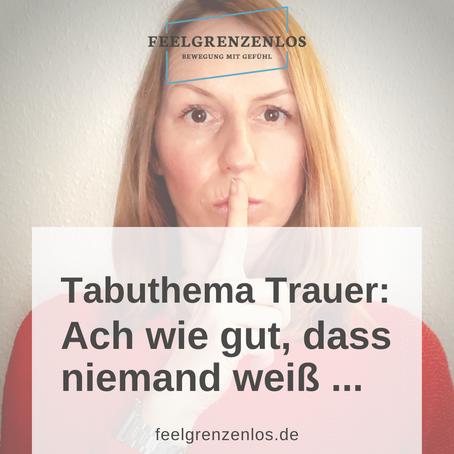 Tabuthema Trauer: Ach wie gut, dass niemand weiß …