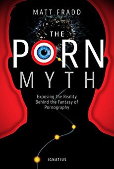 Book Review: The Porn Myth, By Matt Fradd