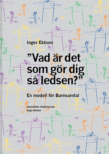 Boken Vad är det som gör dig så ledsen – En modell för barnsamtal av Inger Ekbom. Konsladden.se