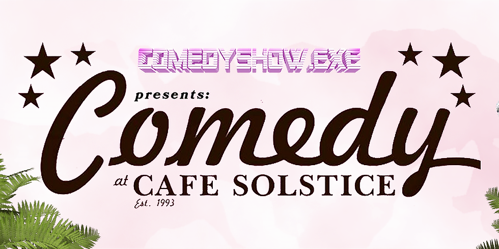 COMEDYSHOW.EXE @CAFE SOLSTICE