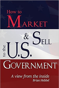 How to Market & Sell to the U.S. Government book by Brian Hebbel