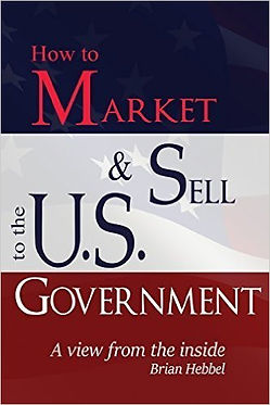 How to Market & Sell to the U.S. Govenment - Book by Brian Hebbel