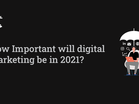 How Important will digital marketing be in 2021?