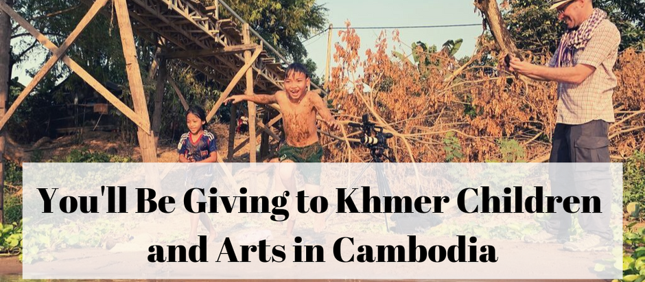 You'll Be Giving to Khmer Children and Arts in Cambodia