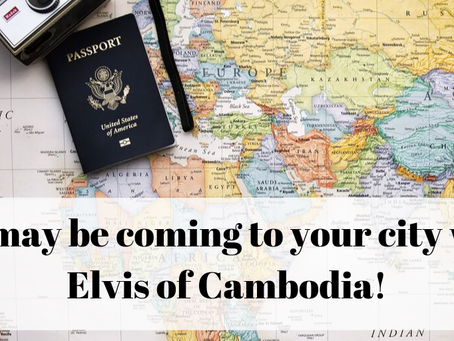 We may be coming to your city with Elvis of Cambodia!