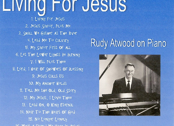 Living for Jesus with Rudy Atwood on Piano
