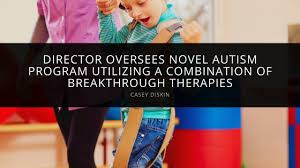 Casey Diskin Oversees Novel Autism Program Utilizing a Combination of Breakthrough Therapies