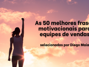As 50 melhores frases motivacionais para motivar equipes de vendas
