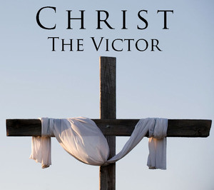 Jesus Christ is the Victor!
