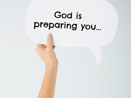 What is God preparing you for?