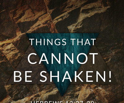 What in your life can't be shaken?