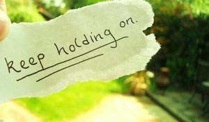 Keep Holding on!