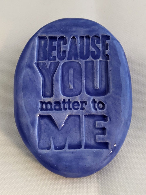 BECAUSE YOU MATTER TO ME Pocket Stone - Medium Blue