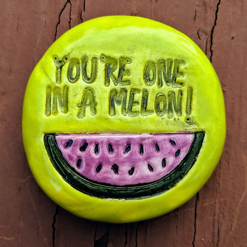 YOU'RE ONE IN A MELON! Pocket Stone - Hand-painted