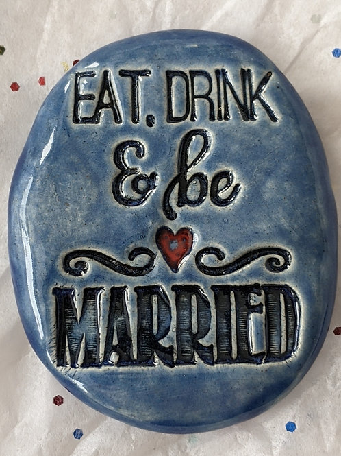 EAT, DRINK & BE MARRIED  Pocket Stone - Sapphire Blue