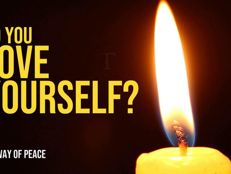 The way of peace - Do you love yourself?
