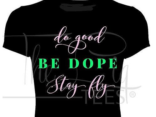 Good. Dope. Fly.