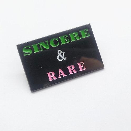 Sincere & Rare Pin