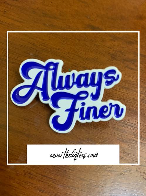 Always Finer Lapel Pin