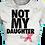 Thumbnail: Not My Daughter-Enough