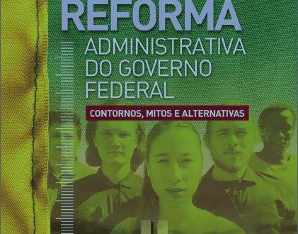 """Lançamento do estudo """"Reforma Administrativa do Governo Federal – contornos, mitos e alternativ"""