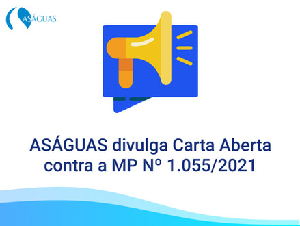ASÁGUAS divulga Carta Aberta contra a MP Nº1.055/2021