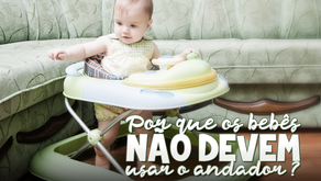 Por que os bebês não devem usar o andador