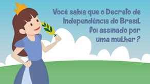 O decreto de Independência do Brasil foi assinado por uma mulher.