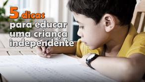 5 dicas para criar uma criança independente