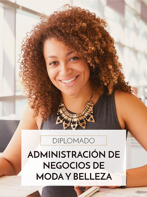 Diplomado Administración de Negocios  de Moda y Belleza