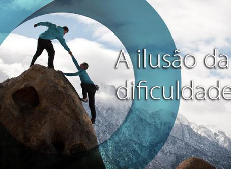 A ilusão da dificuldade