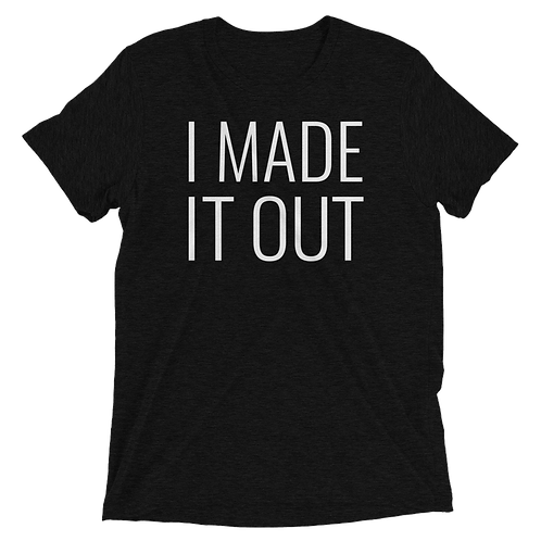 I Made It Out (Crew Tee)