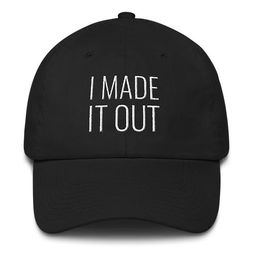I Made It Out (Dad Hat)