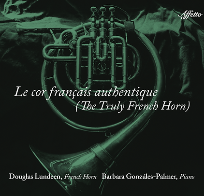 Douglas Lundeen French Horn The Truly French Horn Barbara Gonzales-Palmer Piano Affeto Classical Brass