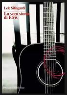 La vera storia di Elvis di Lele Silingardi