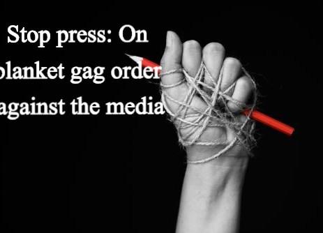 Stop press: On blanket gag order against the media{PDF}